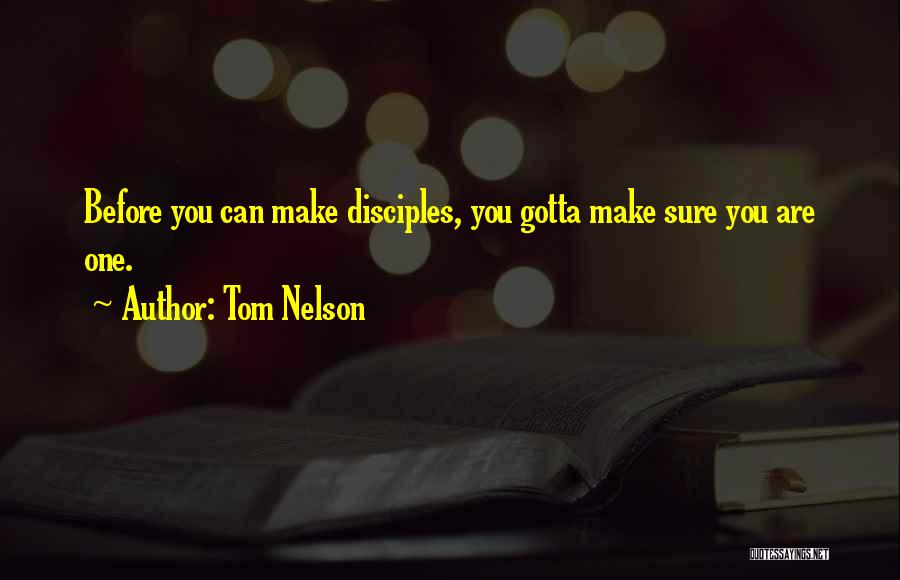 Make Disciples Quotes By Tom Nelson