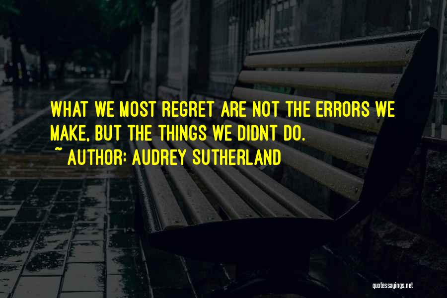 Make Him Regret Quotes By Audrey Sutherland