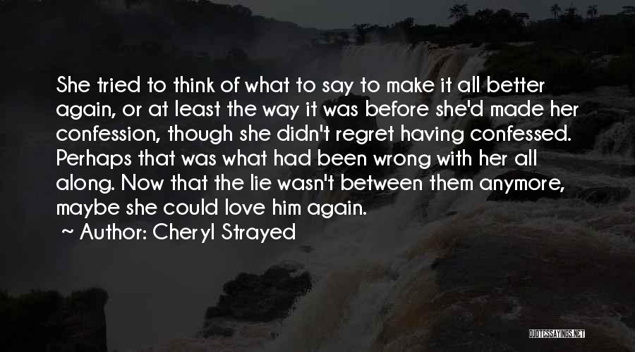 Make Him Regret Quotes By Cheryl Strayed