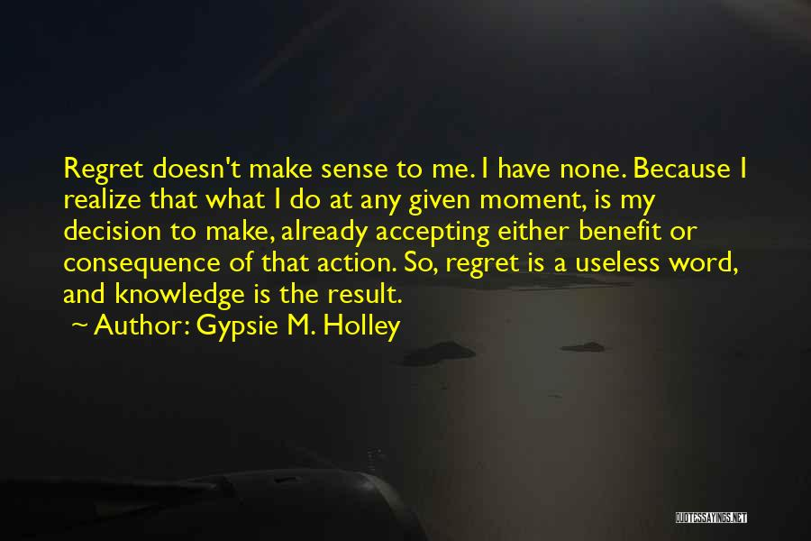 Make Him Regret Quotes By Gypsie M. Holley