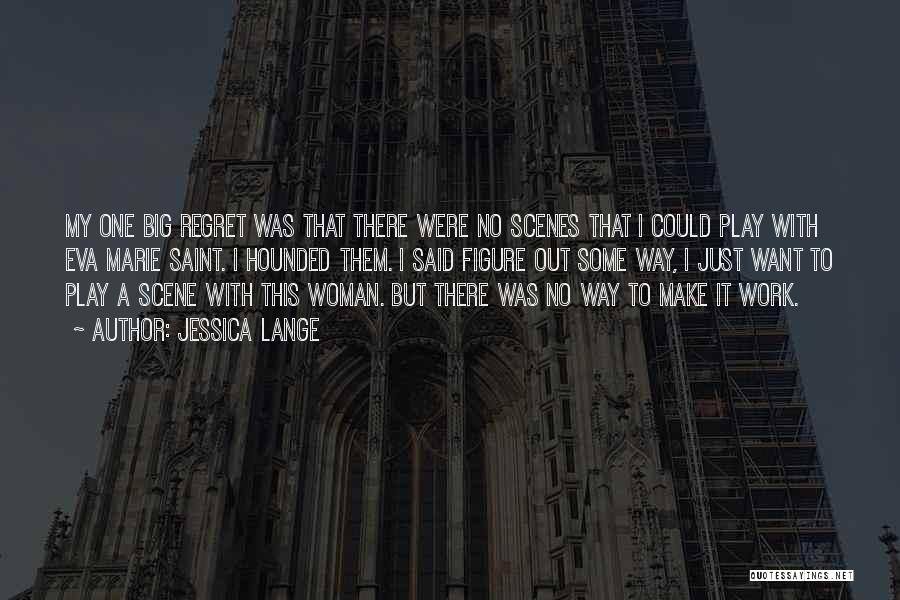 Make Him Regret Quotes By Jessica Lange
