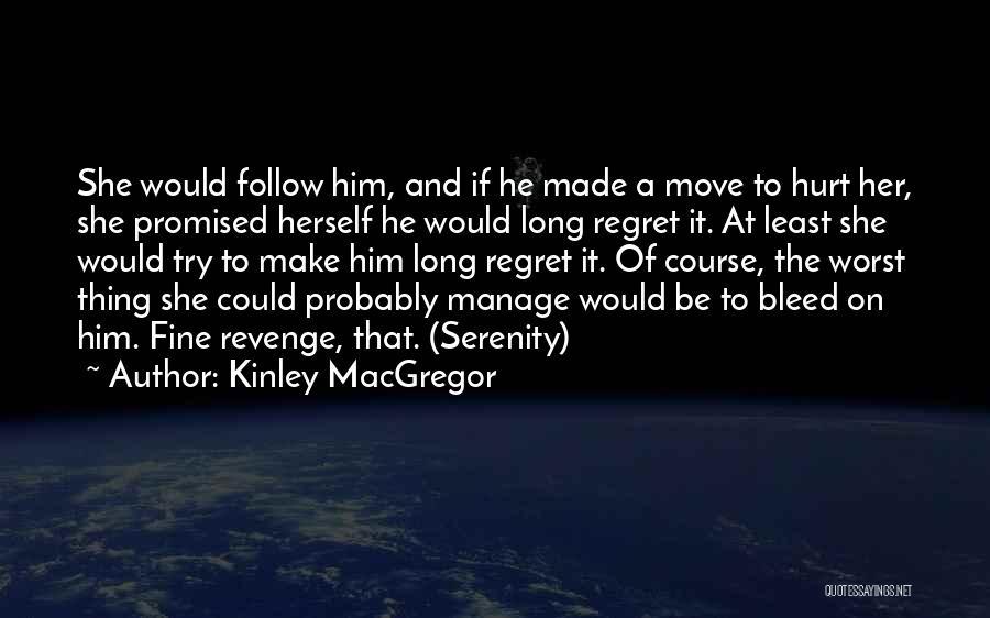 Make Him Regret Quotes By Kinley MacGregor