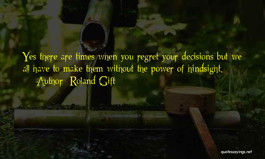 Make Him Regret Quotes By Roland Gift