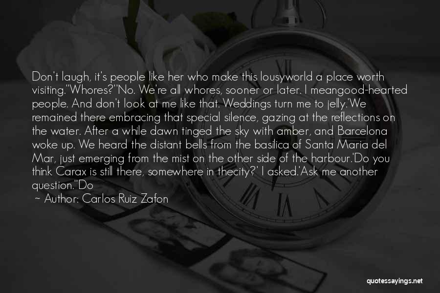 Make It All Worth It Quotes By Carlos Ruiz Zafon
