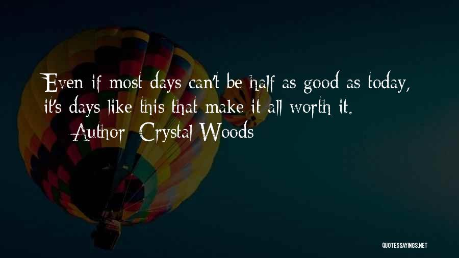 Make It All Worth It Quotes By Crystal Woods