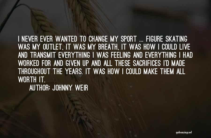 Make It All Worth It Quotes By Johnny Weir