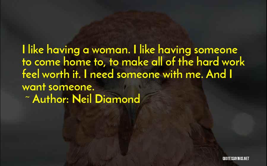 Make It All Worth It Quotes By Neil Diamond