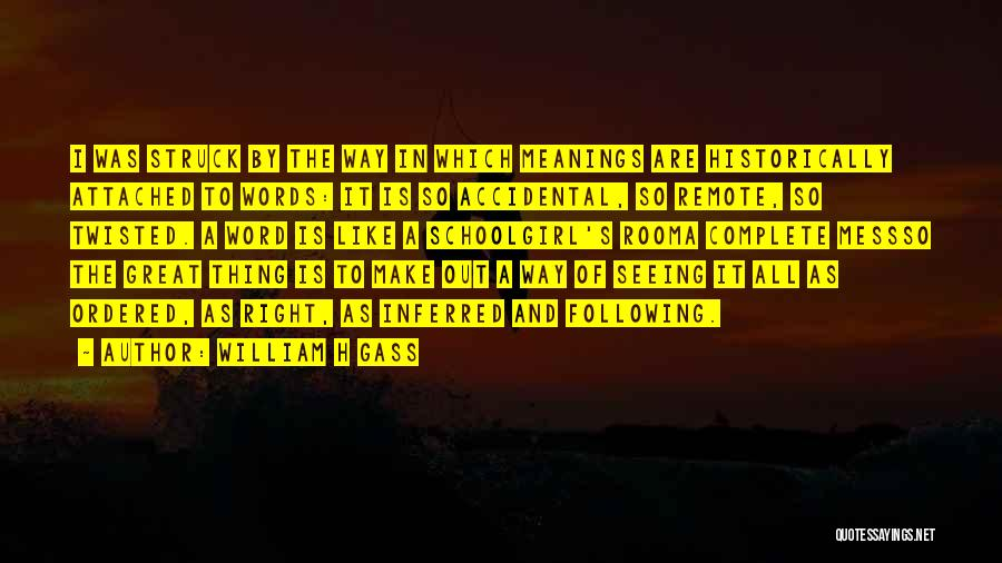 Make It Right Quotes By William H Gass