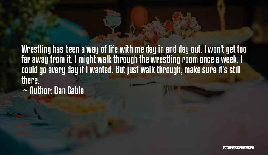 Make It Through The Week Quotes By Dan Gable