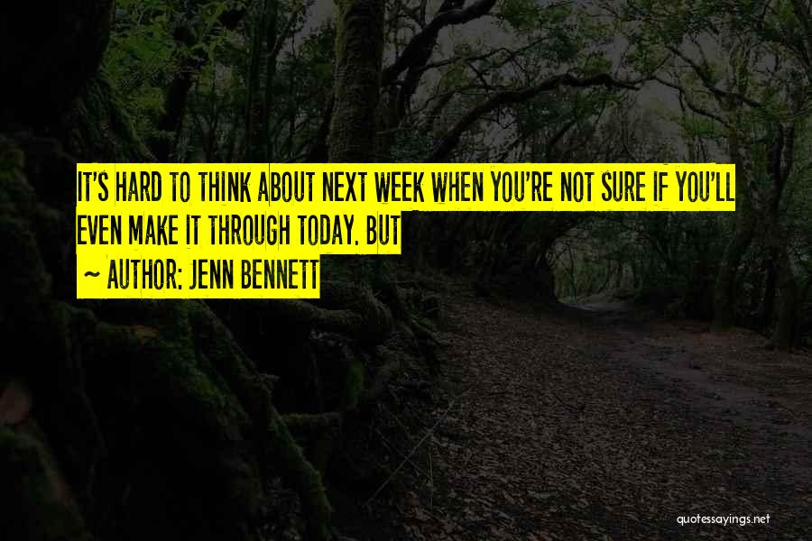 Make It Through The Week Quotes By Jenn Bennett