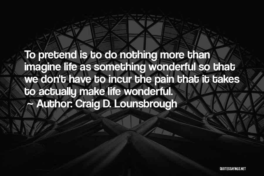 Make It Work Quotes By Craig D. Lounsbrough