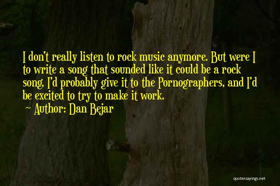 Make It Work Quotes By Dan Bejar