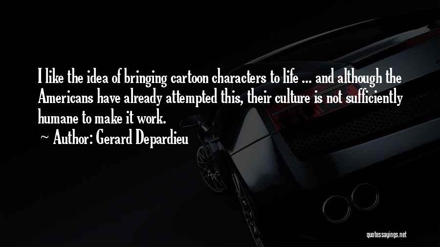 Make It Work Quotes By Gerard Depardieu