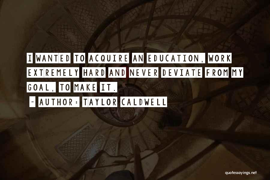 Make It Work Quotes By Taylor Caldwell