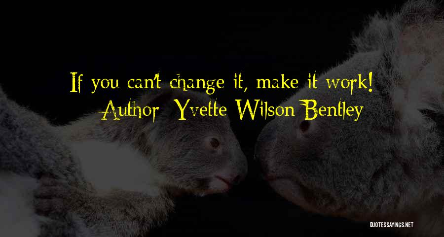 Make It Work Quotes By Yvette Wilson Bentley