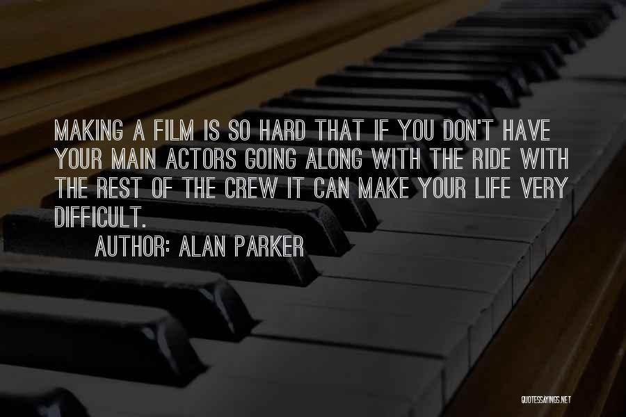 Make Life Difficult Quotes By Alan Parker