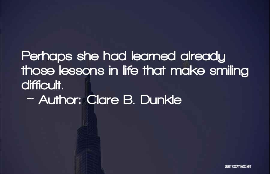 Make Life Difficult Quotes By Clare B. Dunkle