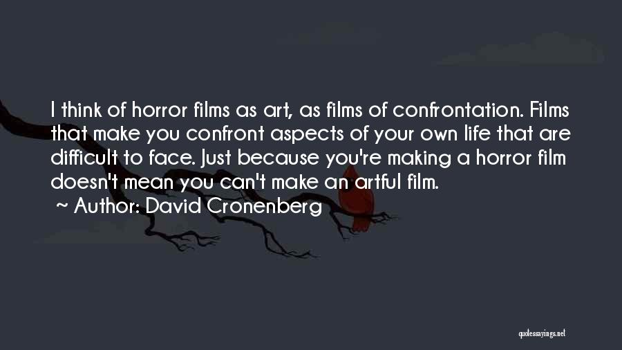 Make Life Difficult Quotes By David Cronenberg