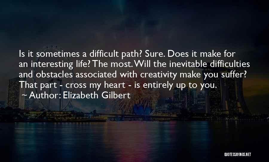 Make Life Difficult Quotes By Elizabeth Gilbert