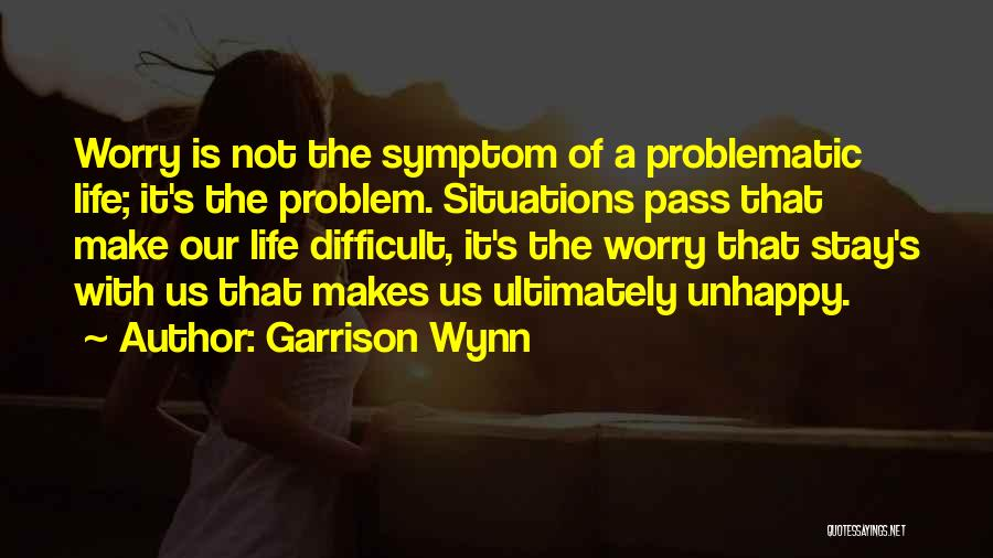 Make Life Difficult Quotes By Garrison Wynn