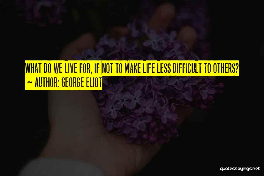Make Life Difficult Quotes By George Eliot