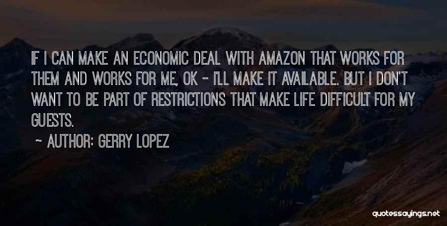 Make Life Difficult Quotes By Gerry Lopez