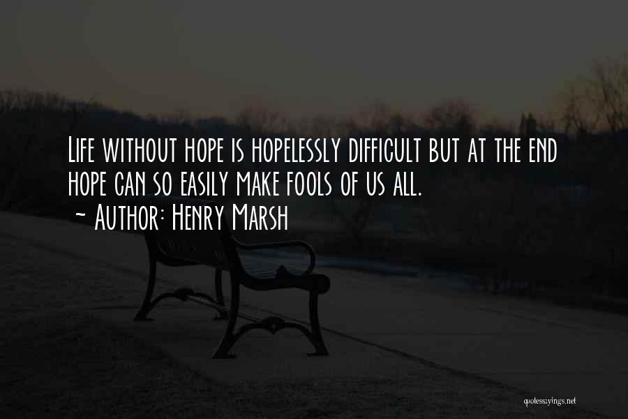 Make Life Difficult Quotes By Henry Marsh