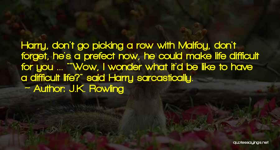 Make Life Difficult Quotes By J.K. Rowling