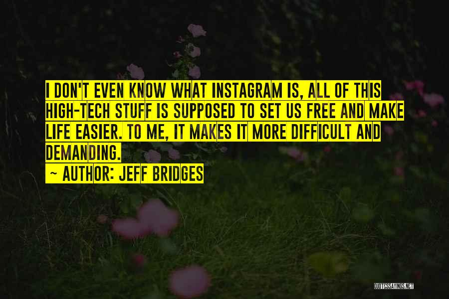 Make Life Difficult Quotes By Jeff Bridges