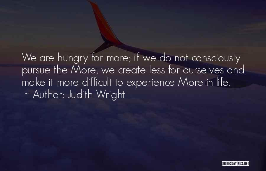 Make Life Difficult Quotes By Judith Wright