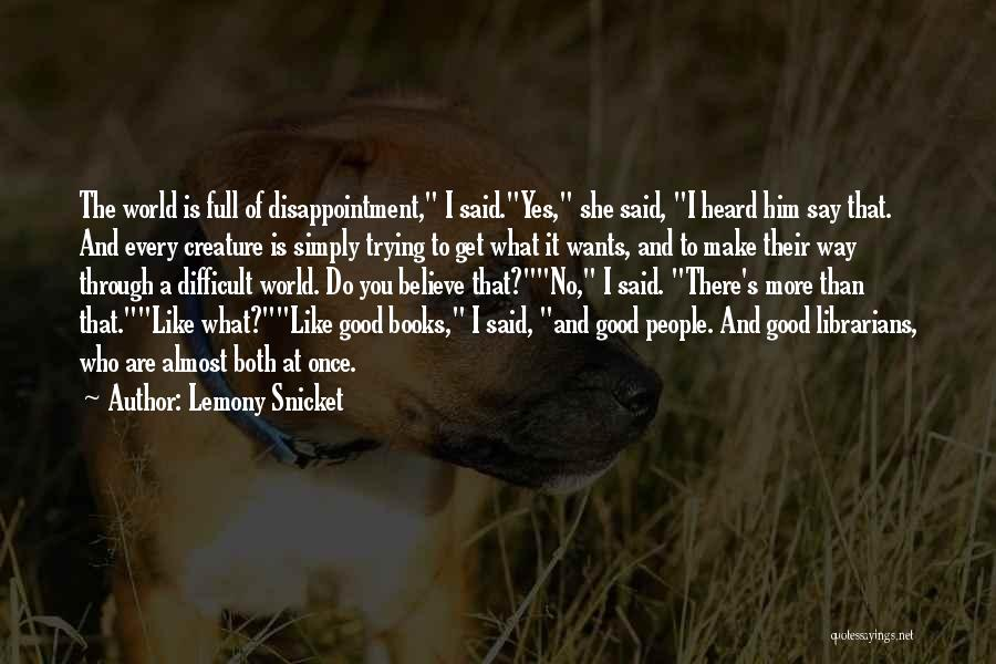 Make Life Difficult Quotes By Lemony Snicket