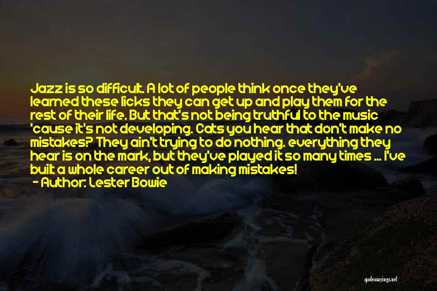 Make Life Difficult Quotes By Lester Bowie