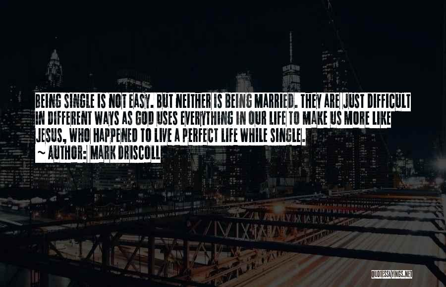Make Life Difficult Quotes By Mark Driscoll
