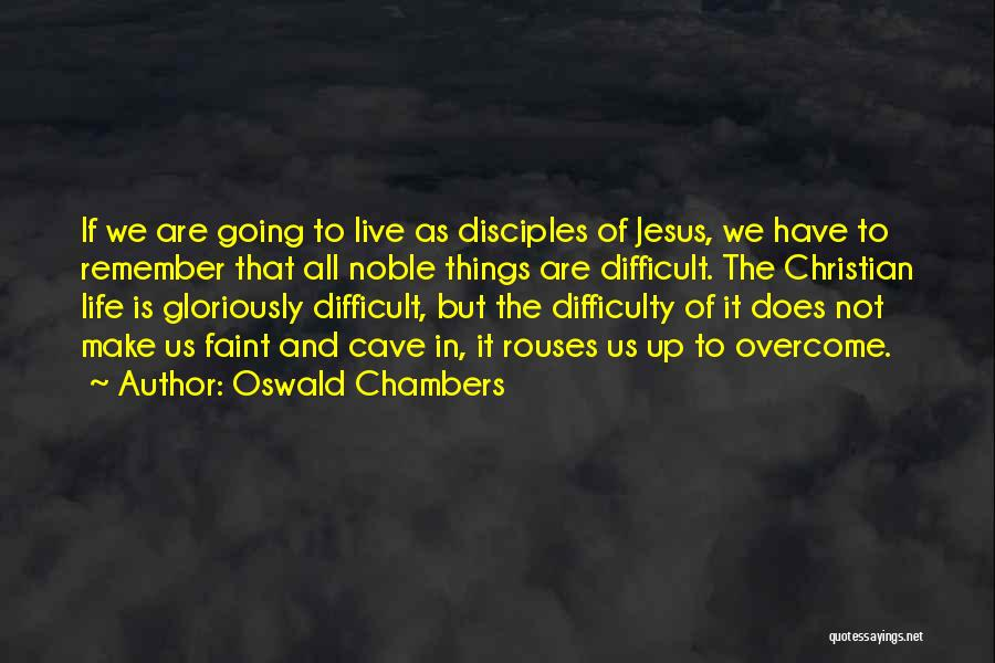 Make Life Difficult Quotes By Oswald Chambers