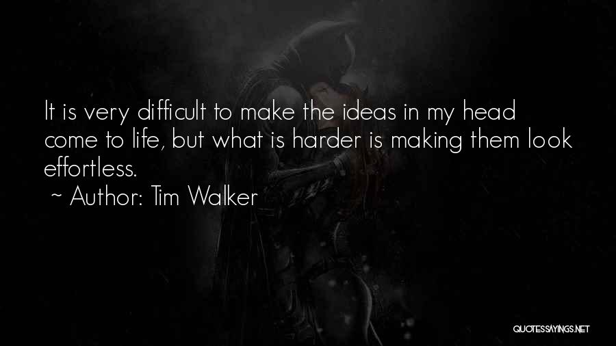 Make Life Difficult Quotes By Tim Walker