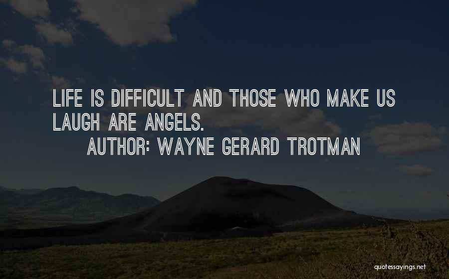 Make Life Difficult Quotes By Wayne Gerard Trotman