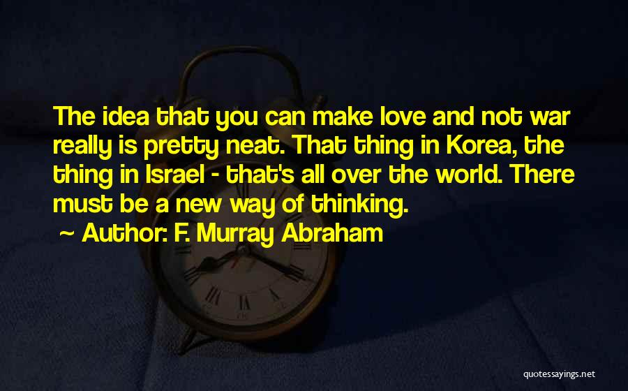 Make Love Not War Quotes By F. Murray Abraham