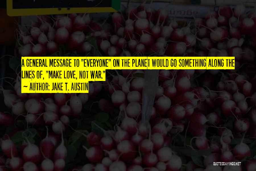 Make Love Not War Quotes By Jake T. Austin