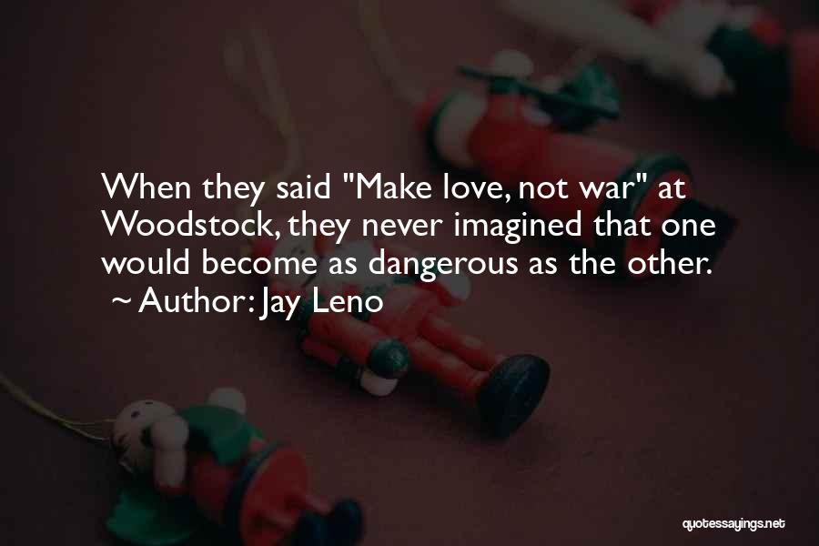 Make Love Not War Quotes By Jay Leno