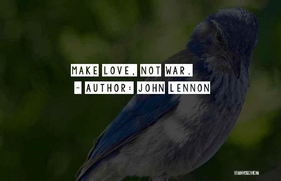 Make Love Not War Quotes By John Lennon