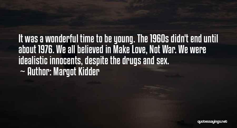 Make Love Not War Quotes By Margot Kidder