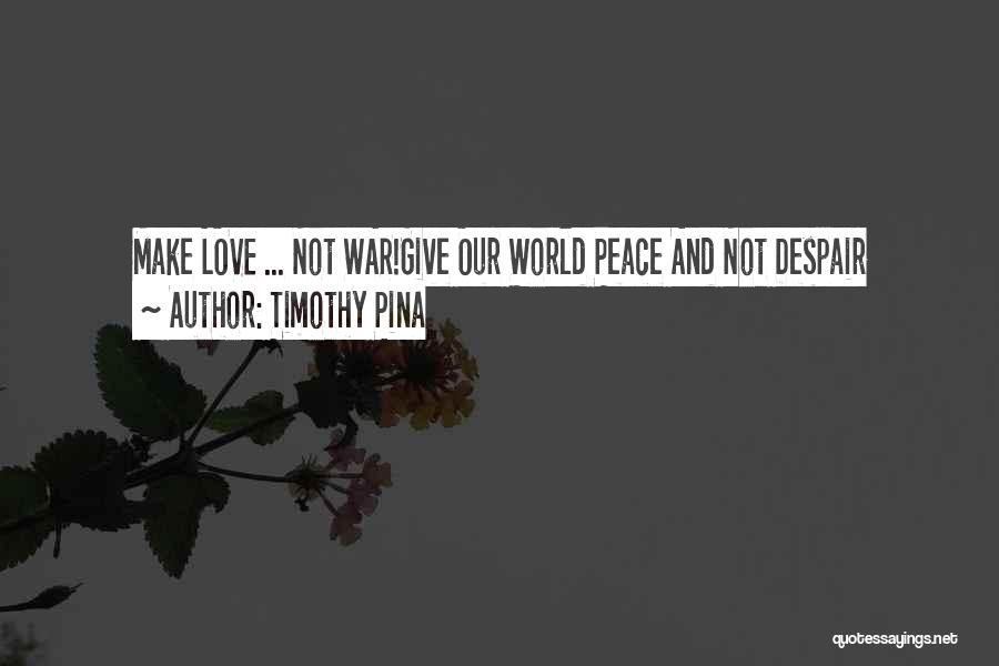 Make Love Not War Quotes By Timothy Pina