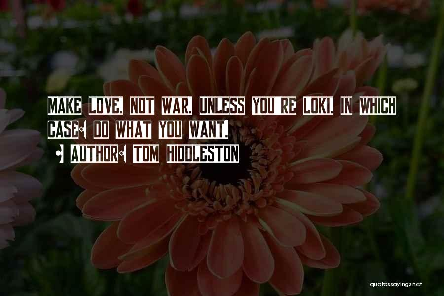 Make Love Not War Quotes By Tom Hiddleston