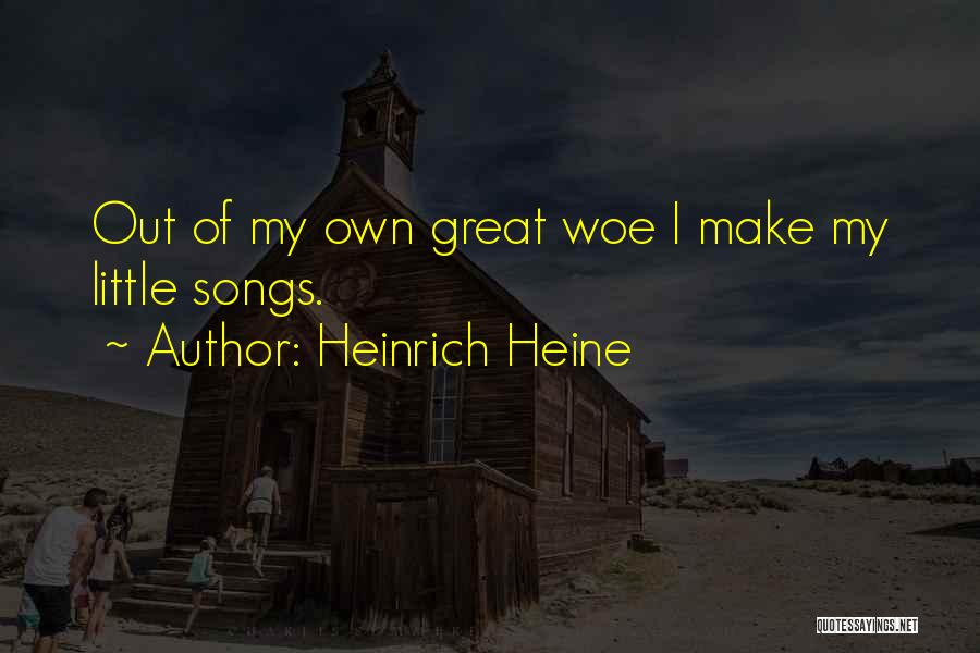Make My Own Quotes By Heinrich Heine