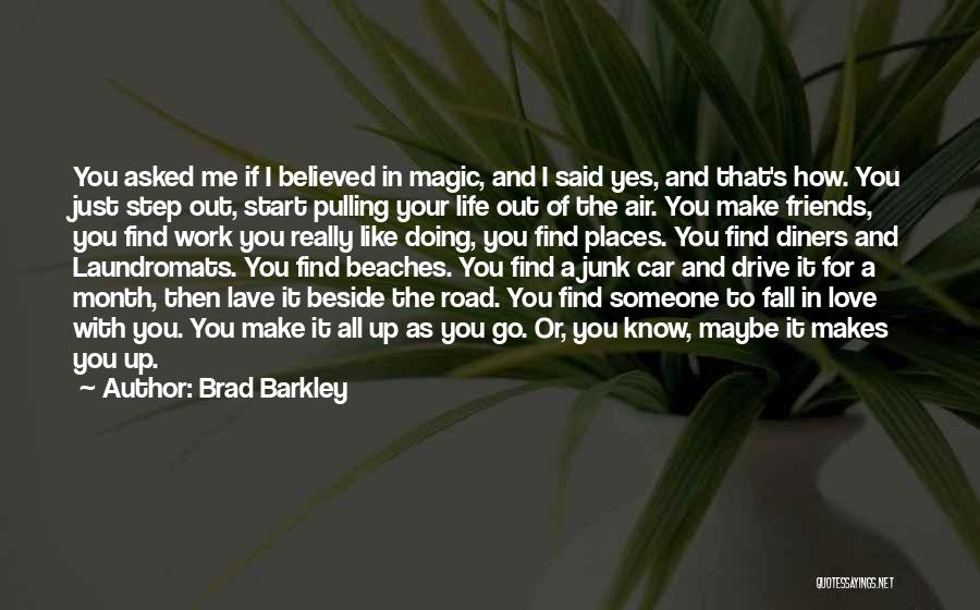 Make Someone Like You Quotes By Brad Barkley