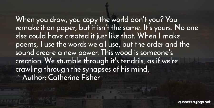 Make Someone Like You Quotes By Catherine Fisher
