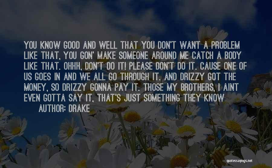Make Someone Like You Quotes By Drake