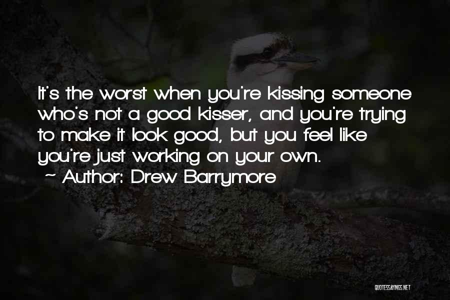 Make Someone Like You Quotes By Drew Barrymore