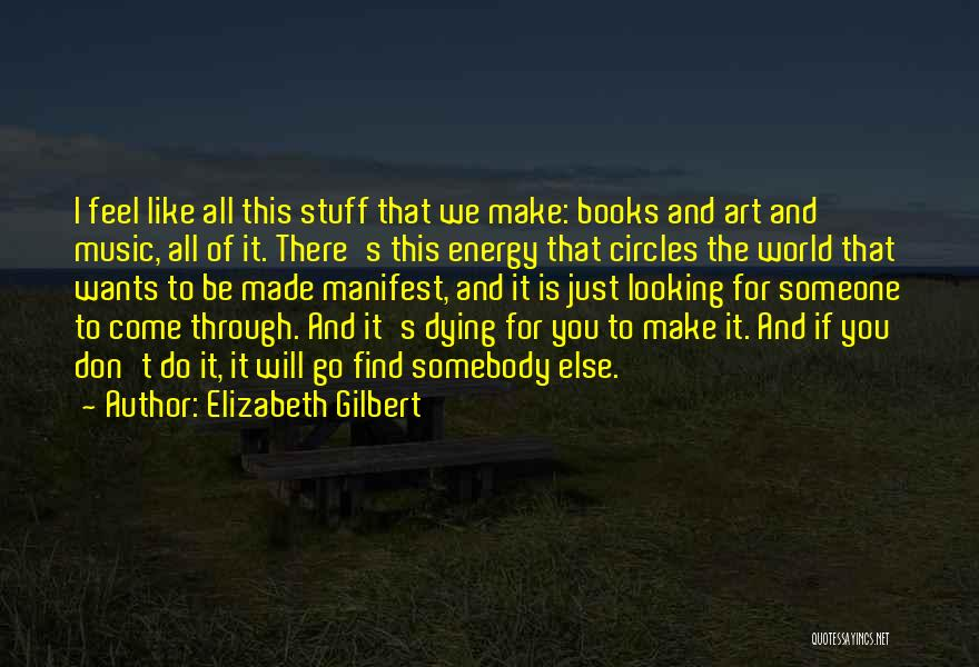 Make Someone Like You Quotes By Elizabeth Gilbert