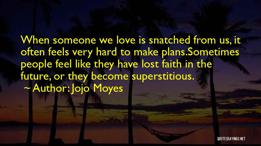 Make Someone Like You Quotes By Jojo Moyes